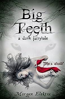 Big Teeth: a dark fairytale by [Morgan Elektra, Anna Bailey Gibson, Jennifer Melzer]