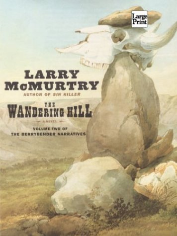 The Wandering Hill (Berrybender Narratives #02) McMurtry, Larry ( Author ) May-13-2003 Hardcover