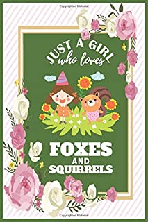 Just a Girl Who Loves Foxes And Squirrels: : Fox Gifts For Girls Journal   Gag Gift Funny for True Fox   Lover Composition...