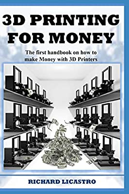 3D Printing For Money: The first handbook on how to make Money with 3D Printers