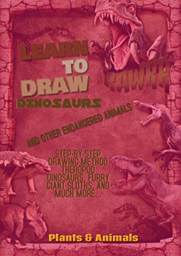 Learn To Draw Dinosaurs And Other Endangered Animals Step-by-step Drawing Method Theropod Dinosaurs, Furry Giant Sloths, And Much More... (English Edition)