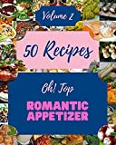 Oh! Top 50 Romantic Appetizer Recipes Volume 2: Best-ever Romantic Appetizer Cookbook for Beginners...