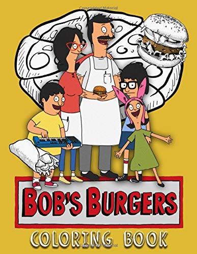 Bob's Burgers Coloring Book: Relaxation Coloring Books For Adults Bobs Burger