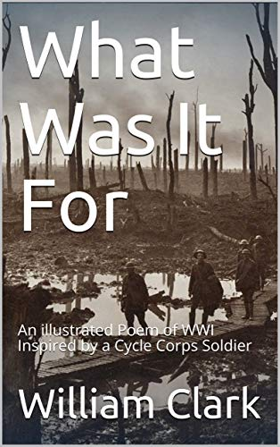 What Was It For: An illustrated Poem of WWI  Inspired by a Cycle Corps Soldier (English Edition)