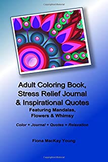 Adult Coloring Book, Stress Relief Journal & Inspirational Quotes: Featuring Mandalas, Flowers & Whimsy (Adult Coloring Books & Journals) (Volume 1)