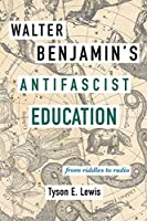 Walter Benjamin's Antifascist Education: From Riddles to Radio