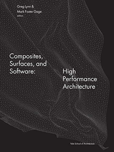 Composites, Surfaces, and Software: High Performance Architecture (Yale School of Architecture Books) by Greg Lynn (26-Apr-2011) Paperback
