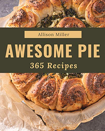 365 Awesome Pie Recipes: A Pie Cookbook to Fall In Love With (English Edition)