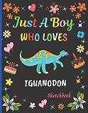 Just A Boy Who Loves Iguanodon Sketchbook: Cute Adorable Iguanodon Sketchbook Gifts For Boys .Iguanodon Sketch Pad For Sketching, Drawing and ... Painting Sketchbook Christmas Gift Idea.