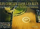 Les cercles dans les blés et leurs mystères - Recherches scientifiques et légendes