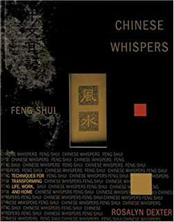 Chinese Whispers: Feng Shui Techniques for Transforming Life, Work, and Home