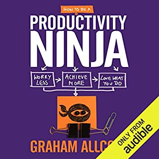 How to be a Productivity Ninja     Worry Less, Achieve More and Love What You Do              By:                                                                                                                                 Graham Allcott                               Narrated by:                                                                                                                                 Anthony Shuster                      Length: 9 hrs and 26 mins     23 ratings     Overall 4.0