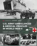 U.S. Army Ambulances and Medical Vehicles in World War II (Casemate Illustrated Special)