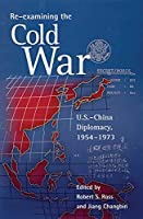 Re-examining the Cold War: U.S.–China Diplomacy, 1954–1973 (Harvard East Asian Monographs)
