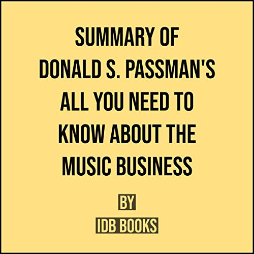 Summary of Donald S. Passman's All You Need to Know About the Music Business cover art