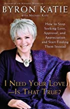 Download I Need Your Love, Is That True?: How to Stop Seeking Love, Approval, and Appreciation and Start Finding Them Instead PDF