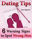 Dating Tips: 6 Warning Signs to Spot Wrong Men (Dating Advice Collection Book 3)
