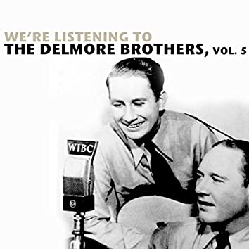 We're Listening To The Delmore Brothers, Vol. 5