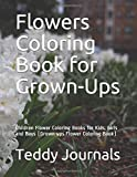Flowers Coloring Book for Grown-Ups: Children Flower Coloring Books for Kids, Girls and Boys (Grown-ups Flower Coloring Book)