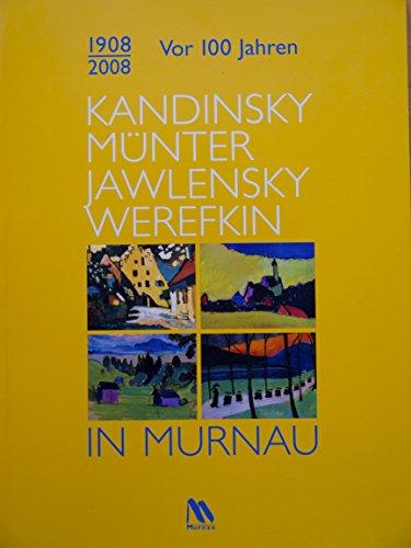 1908/2008. Vor 100 Jahren. Kandinsky, Münter, Jawlensky, Werefkin in Murnau
