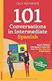 101 Conversations in Intermediate Spanish: Short Natural Dialogues to Boost Your Confidence & Improve Your Spoken Spanish