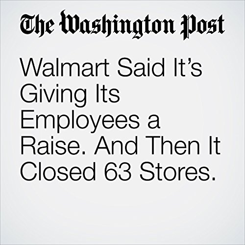 Walmart Said It's Giving Its Employees a Raise. And Then It Closed 63 Stores. copertina
