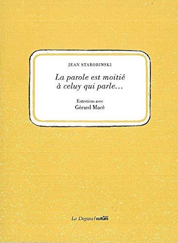 La parole est à moitié à celuy qui parle... : Entretiens avec Gérard Macé: Entretiens avec Gerard Macé