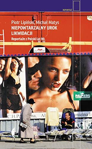 Niepowtarzalny urok likwidacji: Reportaże z Polski lat 90.