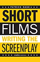 Short Films: Writing the Screenplay (Creative Essentials)
