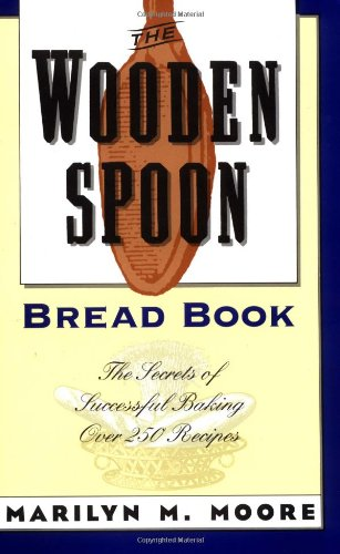 The Wooden Spoon Bread Book: The Secrets of Successful Baking (Wooden Spoon Series, 1)