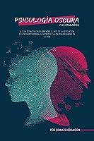 Psicología Oscura y Manipulación: Cómo Convertirse en un Maestro de la Persuasión, el Lenguaje Corporal, la Hipnosis y la PNL para Avanzar en la Vida