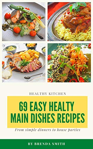 69 Easy Healthy Main Dishes Recipes Balanced Meals And Healthy Living With Easy Recipes Healthy Cookbook For Newly 2 Kindle Edition By Smith Brenda Health Fitness Dieting Kindle Ebooks Amazon Com