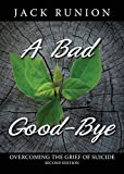 A Bad Good-Bye: Overcoming the Grief of Suicide