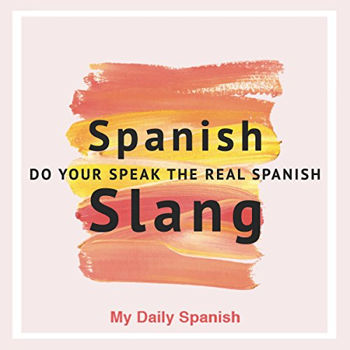 Spanish Slang: Do You Speak the Real Spanish?     The Essentials of Spanish Slang (Colloquial Spanish)              By:                                                                                                                                 My Daily Spanish                               Narrated by:                                                                                                                                 Lissú Pineda,                                                                                        Jessica Del Cid                      Length: 4 hrs and 33 mins     Not rated yet     Overall 0.0