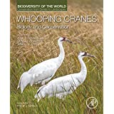 Whooping Cranes: Biology and Conservation: Biodiversity of the World: Conservation from Genes to Landscapes (English Edition)