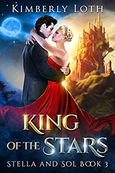 King of the Stars (Stella and Sol Book 3) by [Kimberly Loth]
