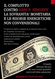 Il complotto contro John F. Kennedy, la sovranità monetaria e le risorse energetiche non convenzionali.: Un'analisi effettuata alla luce dei nuovi scenari geopolitici emersi nell'ultimo quinquennio.