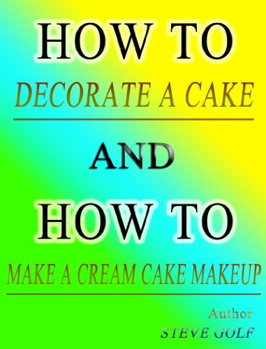 How to decorate a cake and How to make a cream cake makeup (English Edition)
