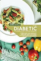 The Diabetic Cookbook For Beginners: A Definitive Guide To Easy And Healthy Diabetic Diet Recipes For The Newly Diagnosed With A Meal Plan To Manage Type 2 Diabetes And Prediabetes