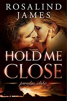 Hold Me Close (Paradise, Idaho Book 2) by [Rosalind James]