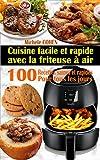 Cuisine facile et rapide avec la friteuse à air: 100...