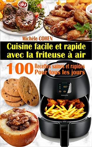 Cuisine facile et rapide avec la friteuse à air: 100 Recettes rapides et faciles : Recettes simples et saines pour tous les jours ; Recettes saines et ... friteuse sans huile) (French Edition)