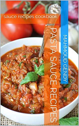 pasta sauce recipes: sauce recipes cookbook by [mahmoud gendy]