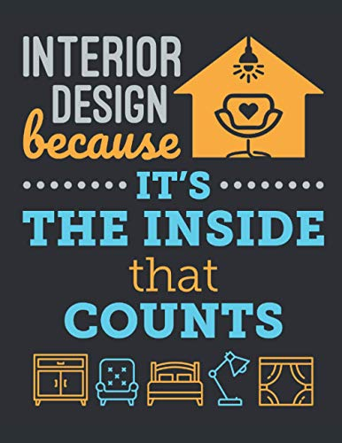 Interior Design Because It's the Inside That Counts: Interior Designer 2021 Weekly Planner (Jan 2021 to Dec 2021), Large Paperback Calendar Schedule Organizer, Interior Decorator Gift