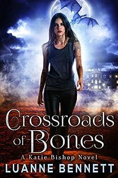 Crossroads of Bones (A Katie Bishop Novel Book 1) by [Luanne Bennett]