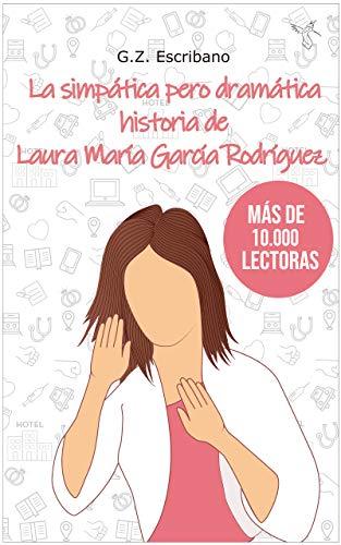La simpática pero dramática historia de Laura María García Rodríguez: (Novela Romántica contemporánea)
