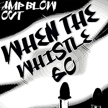 When the Whistle Go