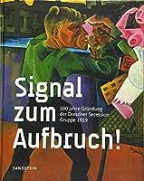 Signal Zum Aufbruch!: 100 Jahre Grundung Der Dresdner Sezession - Gruppe 1919