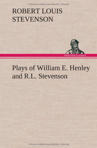 Download Plays of William E. Henley and R.L. Stevenson 3849162222