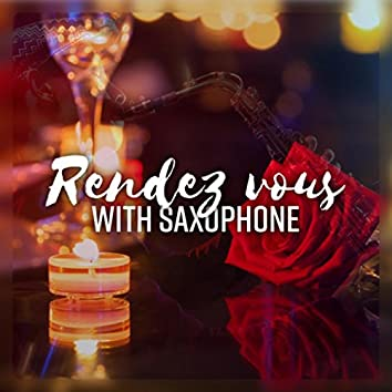 Rendez vous with Saxophone - Wonderful Collection of Jazz Sax for Romantic Dinner